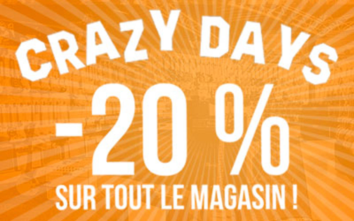 CRAZY DAYS ! -20% sur tout le magasin