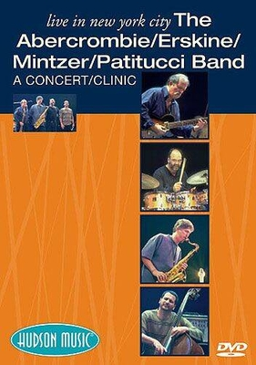 Live In New York City: The Abercrombie/ Erskine/ Mintzer/ Patitucci Band: A Concert/ Clinic / Abercrombie/ Erskine/ Mintzer/ Patitucci Band (Artist) / Hudson Music