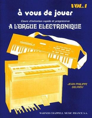 A vous de jouer à l'Orgue Electronique vol. 1 / Delrieu J.Ph. / Chappell