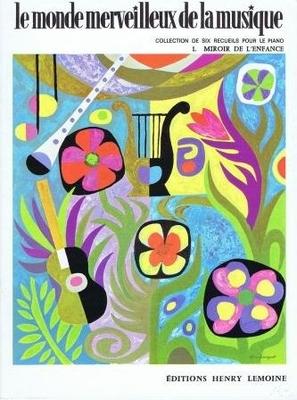 Le monde merveilleux de la musique 1. Miroir de l'enfance /  / Henry Lemoine