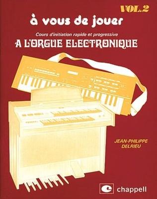 A vous de jouer à l'Orgue Electronique vol. 2 / Delrieu J.Ph. / Chappell