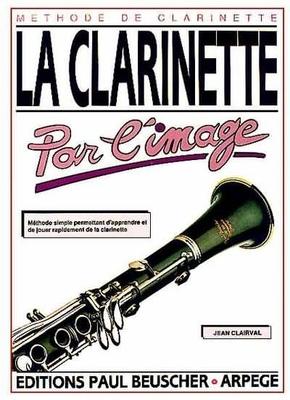 La clarinette par l'image / Clairval Jean / Paul Beuscher