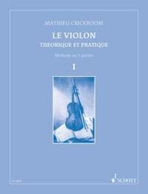 Le Violon vol. 1 Théorique et pratique  Mathieu Crickboom  Violin / Crickboom Mathieu / Schott