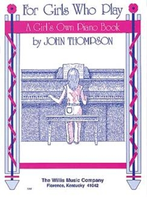 For Girls Who PlayA Girl's Own Piano Book/Early to Later Elementary Level / Thompson John / Willis Music