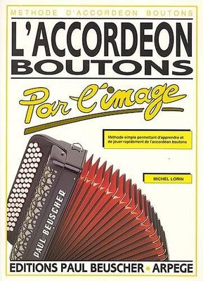 L'accordéon boutons par l'image / Lorin Michel / Paul Beuscher