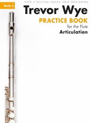Wye Flute / A Trevor Wye Practice Book For The Flute Volume 3  Trevor Wye / Wye Trevor / Novello