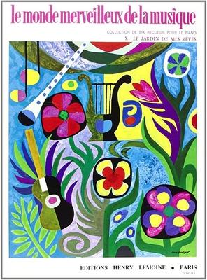 Le monde merveilleux de la musique 5. Le jardin de mes rêves /  / Henry Lemoine