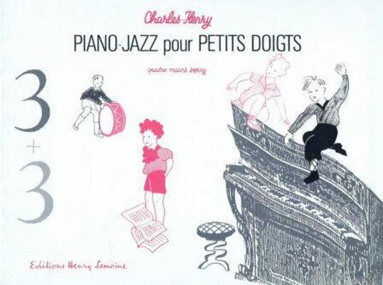 Piano-jazz pour petits doigts : Trois plus trois / Charles-Henry / Henry Lemoine