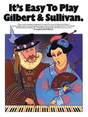 It's easy to play / It's Easy To Play Gilbert And Sullivan / Sullivan, Arthur Seymour (Artist); Gilbert, William Schwenck (Artist) / Music Sales
