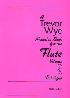 A Trevor Wye Practice Book For The Flute Volume 2: Technique / Wye, Trevor (Artist) / Novello & Co Ltd.