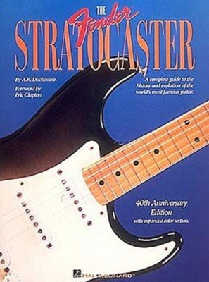 The Fender Stratocaster:revised / Duchossoir, A.R. (Artist) / Hal Leonard