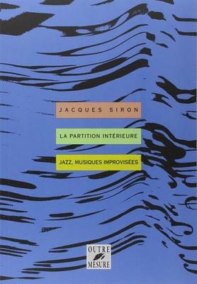 La partition intérieure Jazz, Musique, Improvisees / Siron Jacques / Outre mesure