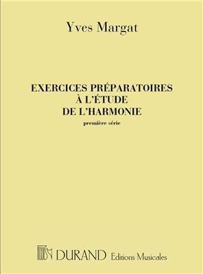 Exercices préparatoires à l'étude de l'harmonie, 1ère série / Yves Margat / Durand