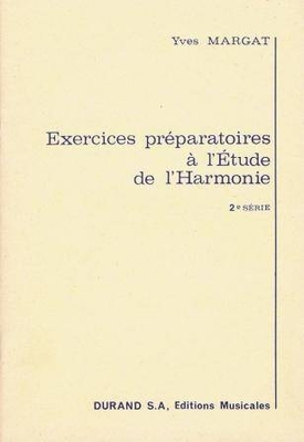 Exercices préparatoires à l'étude de l'harmonie, 2ème série / Margat Yves / Durand