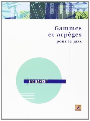 Gammes et arpèges pour le jazz / Barret Eric / Outre mesure