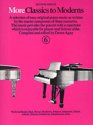 Classics to moderns / More Classics To Moderns Book 6 / Agay, Denes (Editor) / Yorktown Music Press