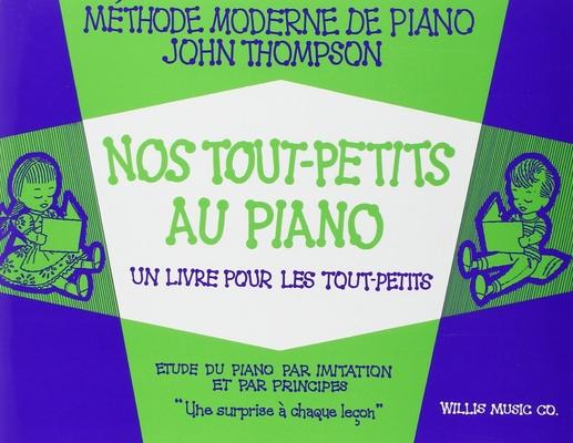 John Thompson's Modern Course for the Piano / Nos Tout-Petits au Piano Un Livre pour les Tout-Petits Méthode Moderne de Piano John Thompson / John Thompson / Editions Musicales Françaises