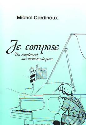 Je compose Un complément aux méthodes de piano / Cardinaux Michel / Combre
