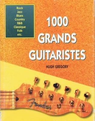 1000 grands guitaristes / Gregory Hugh / Musicom