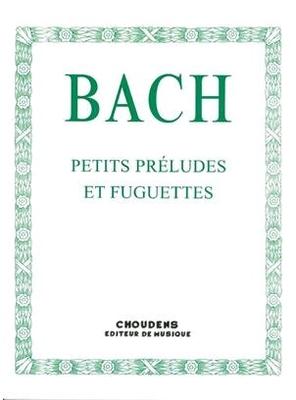 Petits préludes et fuguettes / Bach Jean Sébastien / Choudens