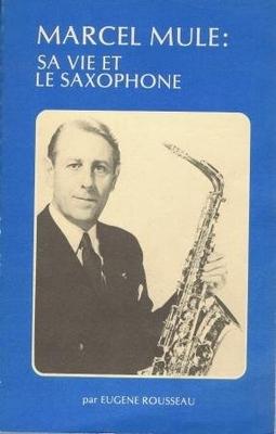 Marcel Mule : sa vie et le saxophone / Rousseau Eugène / Leduc