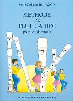 Méthode de flûte à bec pour les débutants / Bourgoin Marie Christine / Henry Lemoine
