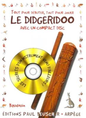 Le Didgeridoo, tout pour débuter, tout pour jouer / Baudouin / Paul Beuscher