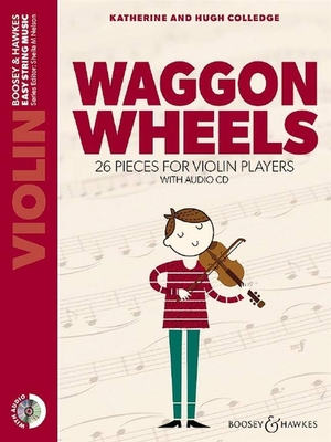 Waggon Wheels A second book of 26 pieces for beginner Violon et CD / Colledge Katherine & Hugh / Boosey & Hawkes