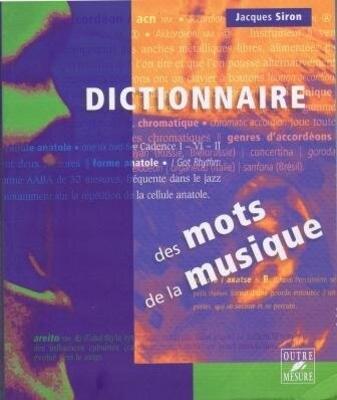 Dictionnaire des mots de la musique / Jacques Siron / Outre mesure