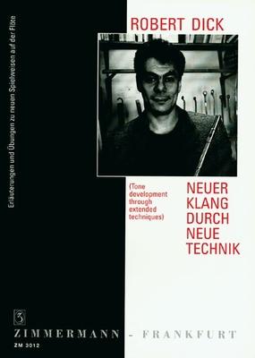 Neuer Klang durch neue Technik Erläuterungen und bungen zu neuen Spielweisen auf der Flöte Robert Dick / Dick Robert / Zimmermann