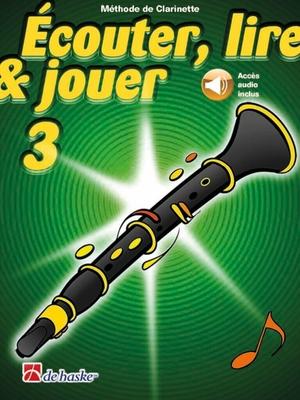 Ecouter, lire & jouer 3 Clarinette / Boerstoel J./Castelain J. / De Haske