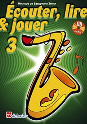 Ecouter, lire & jouer 3 Saxophone ténor / Oldenkamp M./Castelain J. / De Haske
