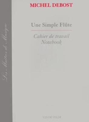 Une simple flûte – Cahier / Debost Michel / Van de Velde