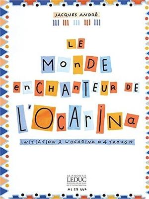 Le monde enchanteur de l'ocarinaInitiation à l'ocarina »4 trous» / André Jacques / Leduc