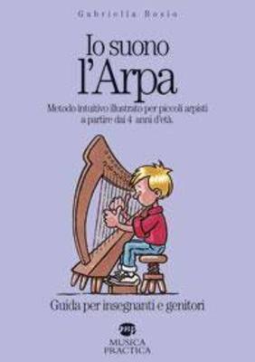 Io Suono l'Arpa Je joue de la harpe, méthode pratique pour enfants dès 4 ans / Guide pour enseignants uniquement Langue Italien / Bosio Gabriella / Musica Practica