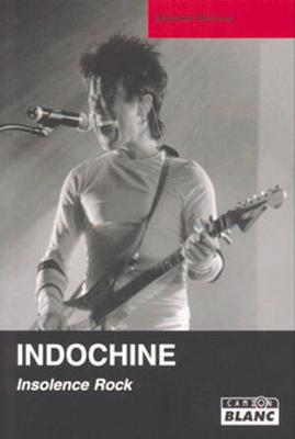 Indochine: Insolence rock / Michaud Sébastien / Camion Blanc