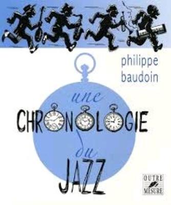 Une chronologie du jazz Et de quelques musiques contemporaines improvisées jusqu'en l'an 2000 Philippe Baudoin_Isabelle Marquis   Buch Musikerziehung SB4079 / Baudoin Philippe / Outre mesure