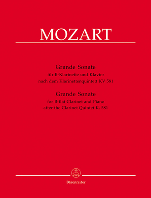 Grande sonate d'après le quintette KV 581 / Grande Sonate Für B-Klarinette Und Klavier for B flat Clarinet and Piano / Wolfgang Amadeus Mozart / Bärenreiter