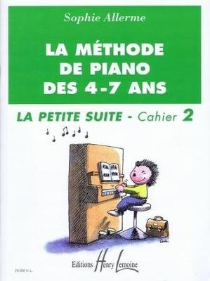 La méthode de piano des 4-7 ans, la petite suite, vol. 2 / Allerme Sophie / Henry Lemoine