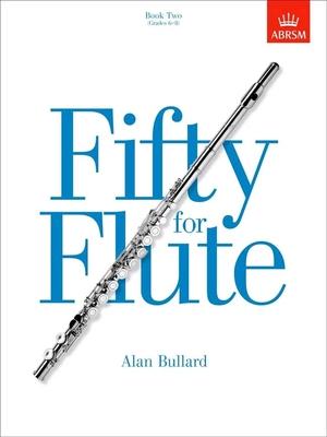 Fifty for Flute Book Two Grades 6-8 Alan Bullard  Flute /  / ABRSM Publishing