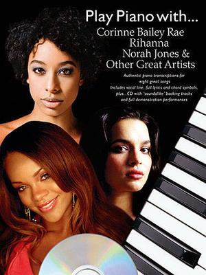 Play piano with… / Play Piano With… Corrine Bailey Rae, Rihanna, Norah Jones And Other Great Artists (Book And CD) /  / Wise Publications