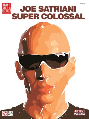 Play It Like It Is / Joe Satriani : Super Colossal / Satriani Joe / Cherry Lane Music Company