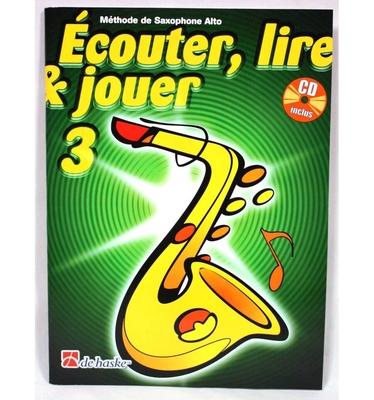 Ecouter, lire & jouer 3 Saxophone Alto avec CD / Oldenkamp M./Castelain J. / De Haske