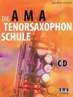 Die AMA Tenorsaxophon Schule / Petzold Matthias / Ama Verlag