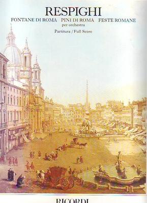 Fontane di Roma, Pini di Roma, Feste Romane / Respighi Ottorino / Ricordi