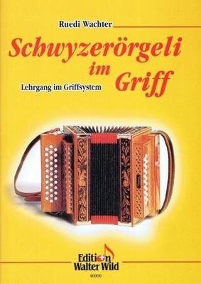 Schwyzerörgeli im Griff Lehrgang im Griffsystem / Wachter Ruedi / Wild