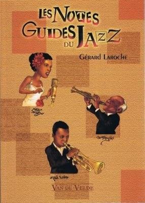Les notes guides du jazz / Laroche Gérard / Van de Velde