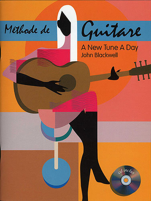 A New Tune A Day: Methode De Guitare / Blackwell, John (Author) / Editions Musicales Françaises