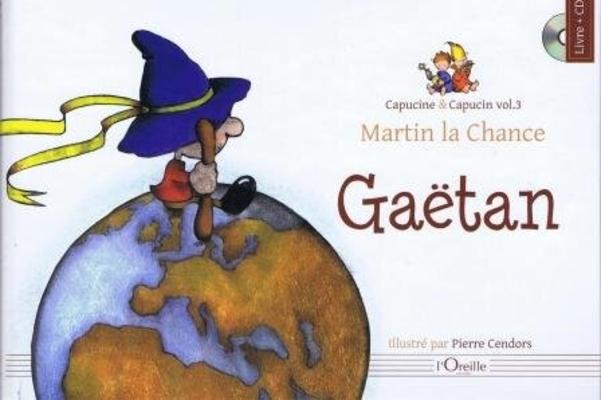 Capucine et Capucin, vol. 3: Martin la Chance. Gatan / Gatan / Editions l'Oreille