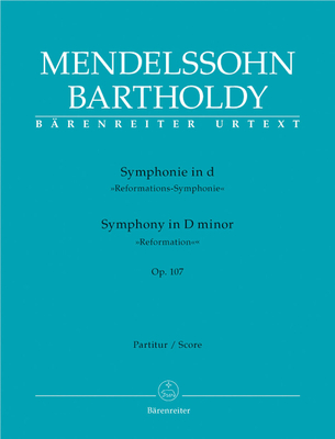 Symphonie en Ré Mineur / Symphony in D / Op. 107 Réformation / Felix Mendelssohn Bartholdy / Bärenreiter